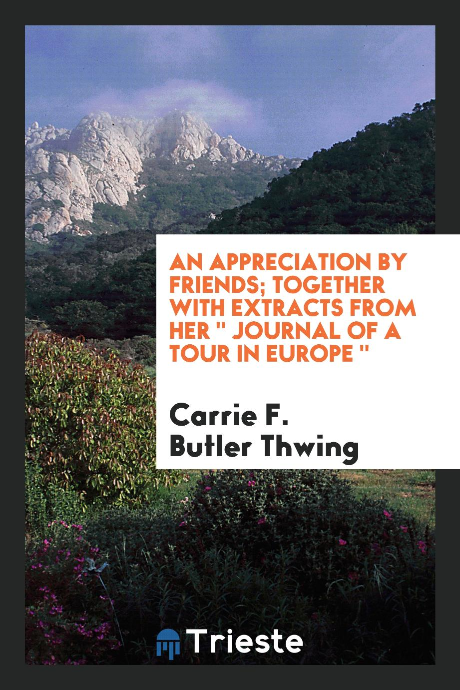 "An appreciation by friends; Together with extracts from Her "" Journal of a Tour in Europe """
