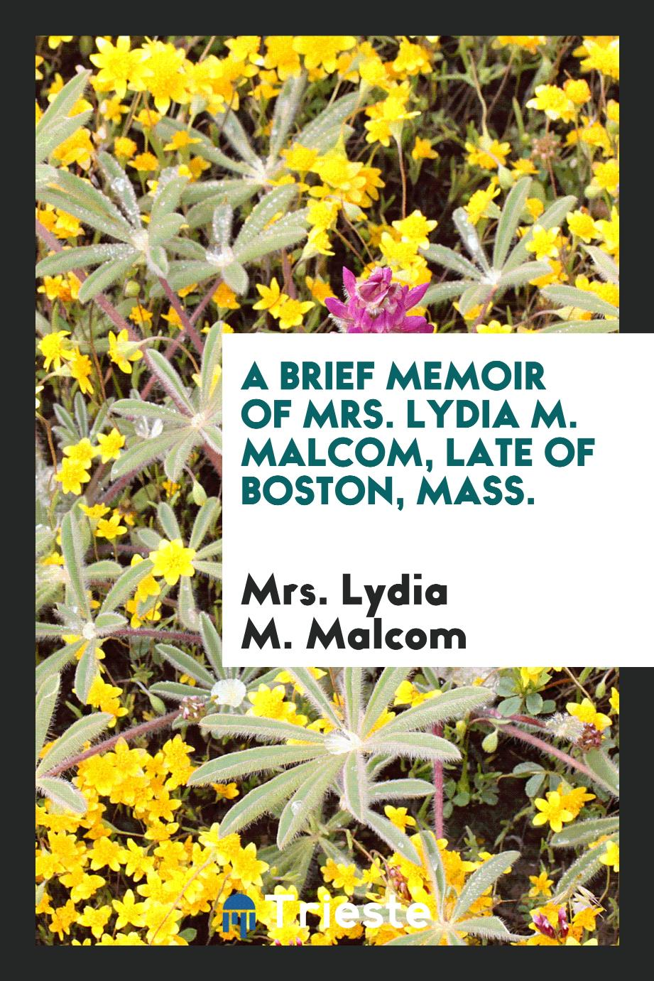 A Brief Memoir of Mrs. Lydia M. Malcom, Late of Boston, Mass.