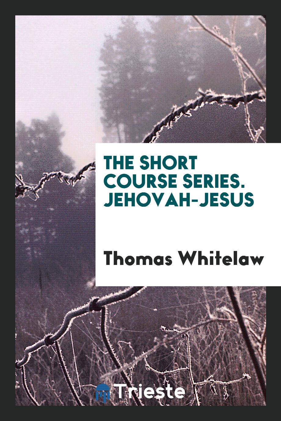 The Short Course Series. Jehovah-Jesus