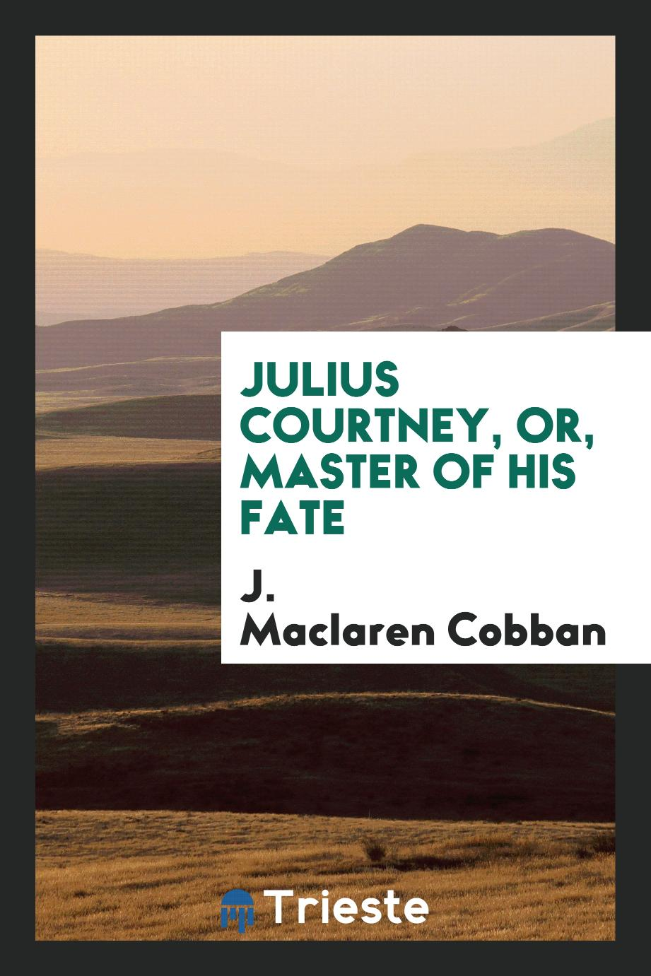 Julius Courtney, or, Master of His Fate