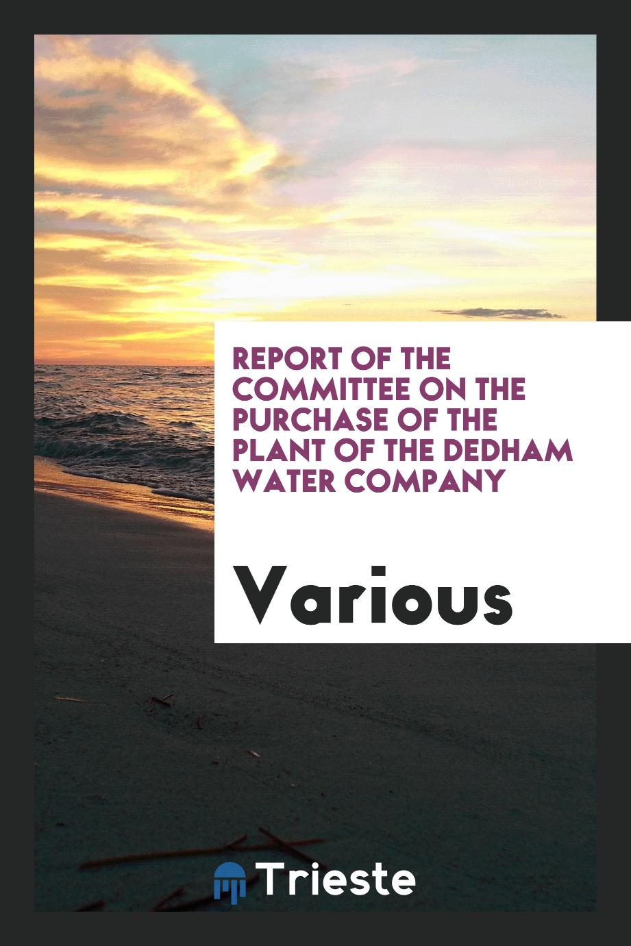 Report of the Committee on the Purchase of the Plant of the Dedham Water Company