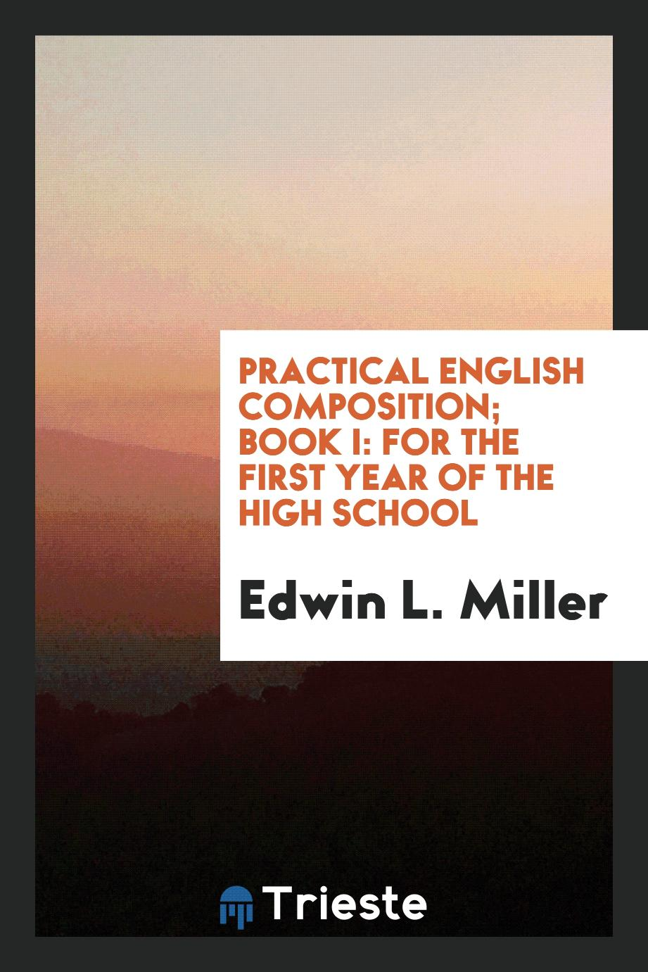 Practical English Composition; Book I: For the First Year of the High School