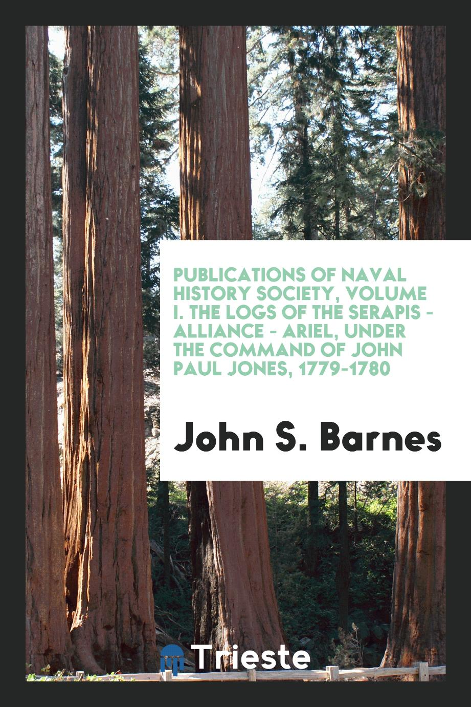 Publications of Naval History Society, Volume I. The Logs of the Serapis - Alliance - Ariel, under the Command of John Paul Jones, 1779-1780