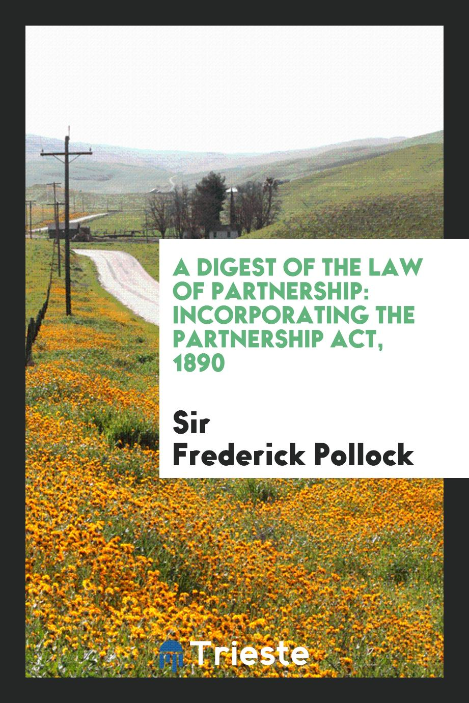 A Digest of the Law of Partnership: Incorporating the Partnership Act, 1890