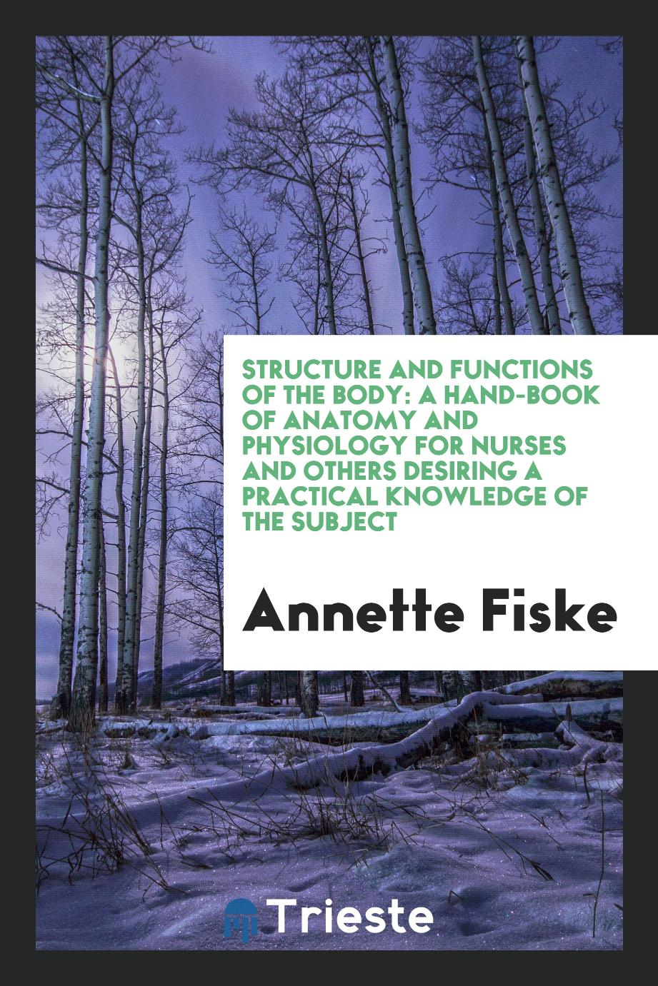 Structure and Functions of the Body: A Hand-Book of Anatomy and Physiology for Nurses and Others Desiring a Practical Knowledge of the Subject