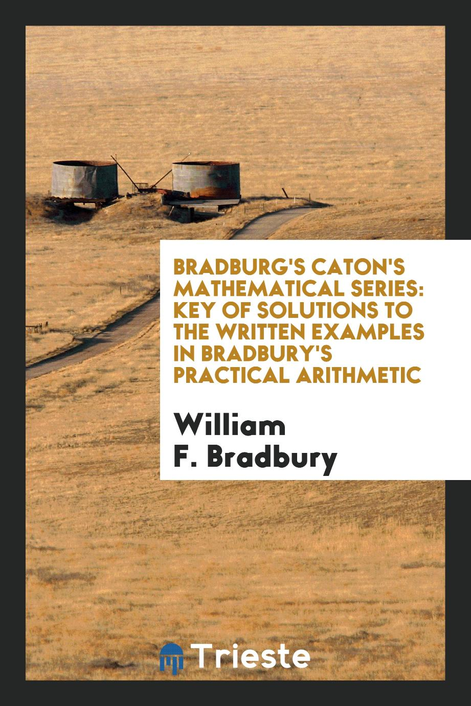 Bradburg's Caton's Mathematical Series: Key of Solutions to the Written Examples in Bradbury's Practical Arithmetic