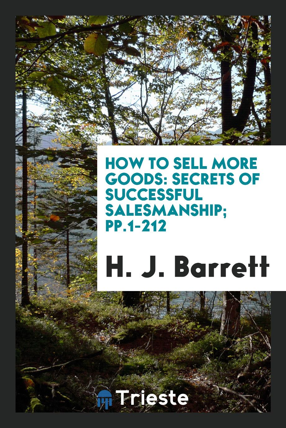 How to Sell More Goods: Secrets of Successful Salesmanship; pp.1-212