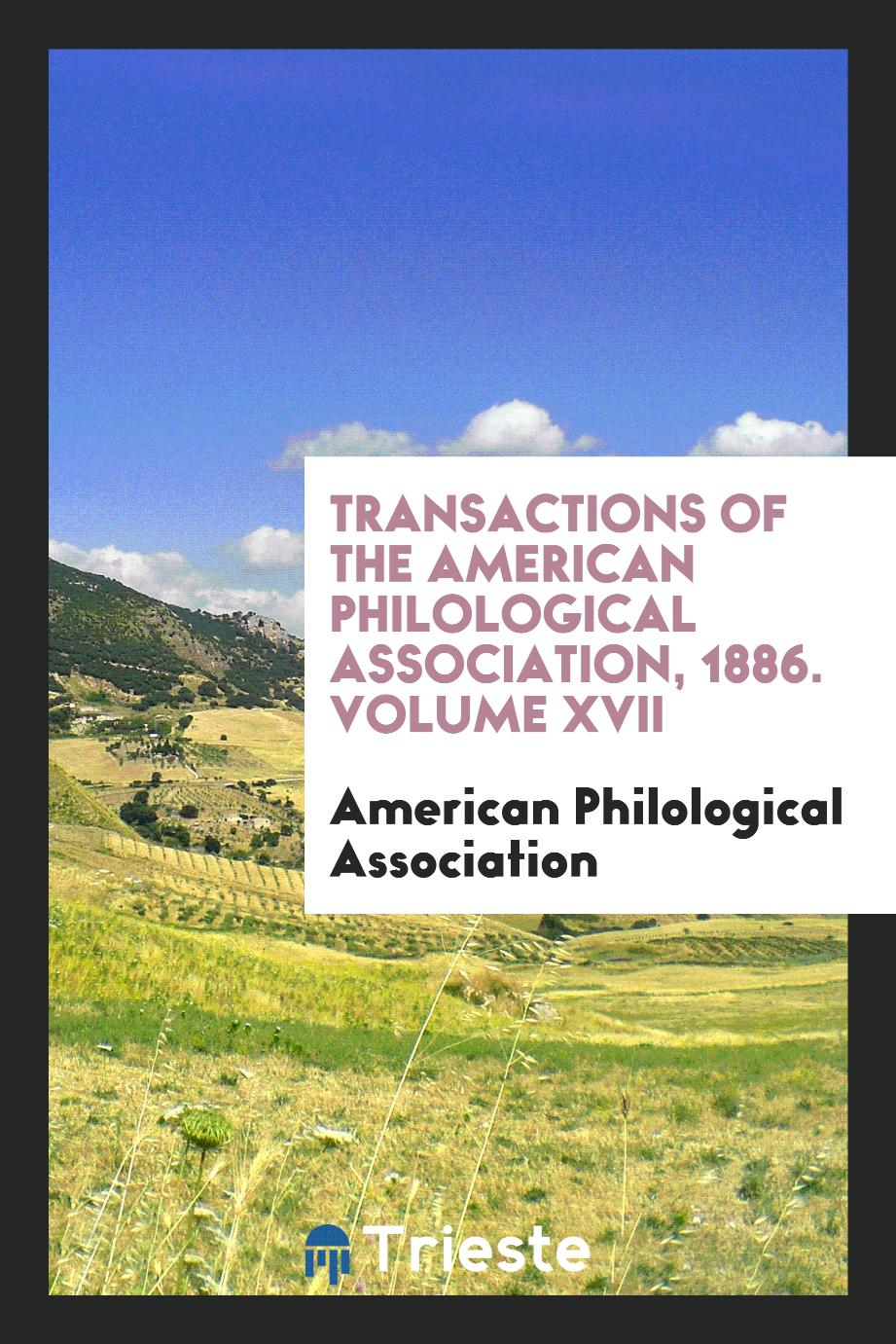 Transactions of the American Philological Association, 1886. Volume XVII