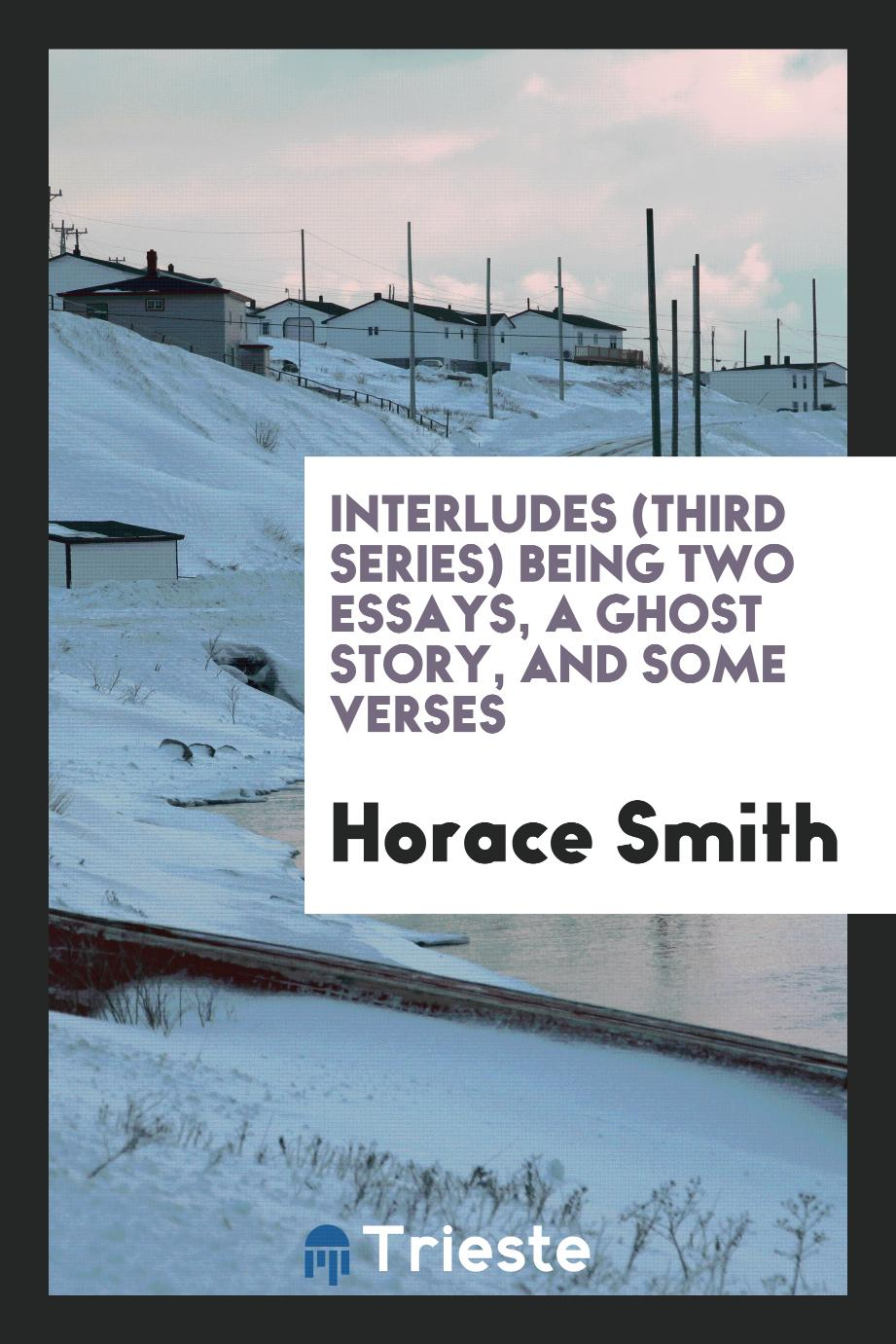 Interludes (Third Series) Being Two Essays, a Ghost Story, and Some Verses