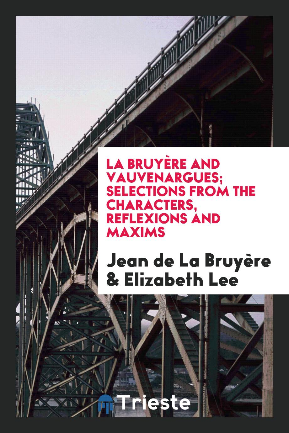 La Bruyère and Vauvenargues; Selections from the Characters, Reflexions and Maxims