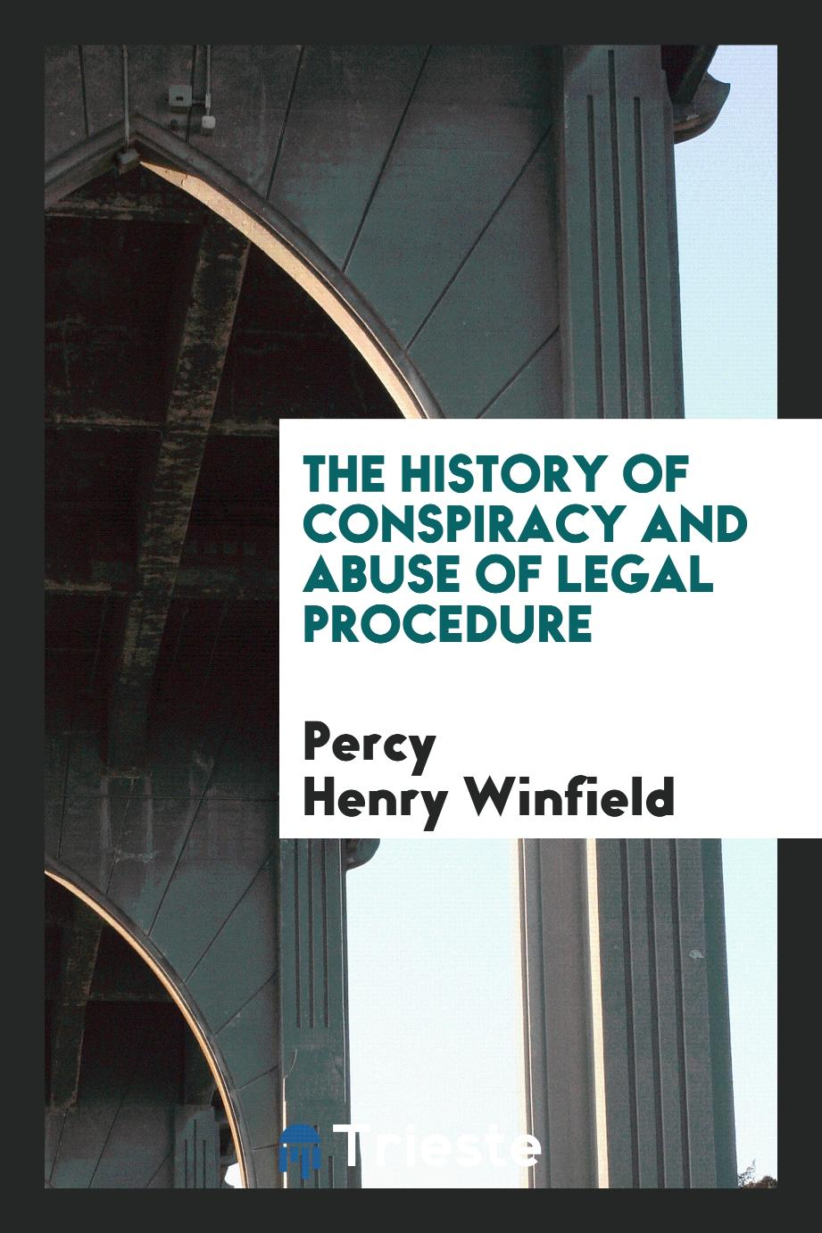The History of Conspiracy and Abuse of Legal Procedure