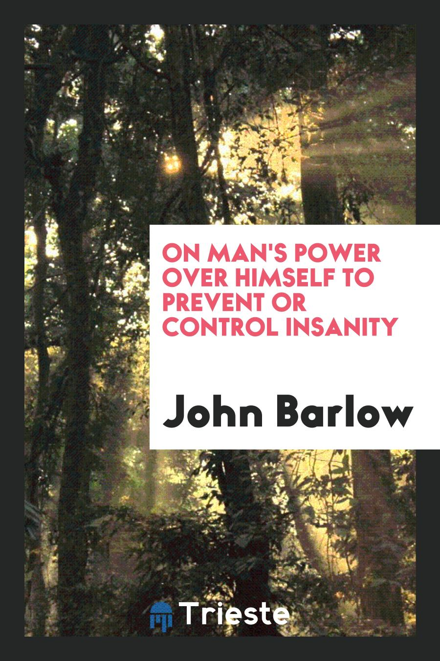 On man's power over himself to prevent or control insanity