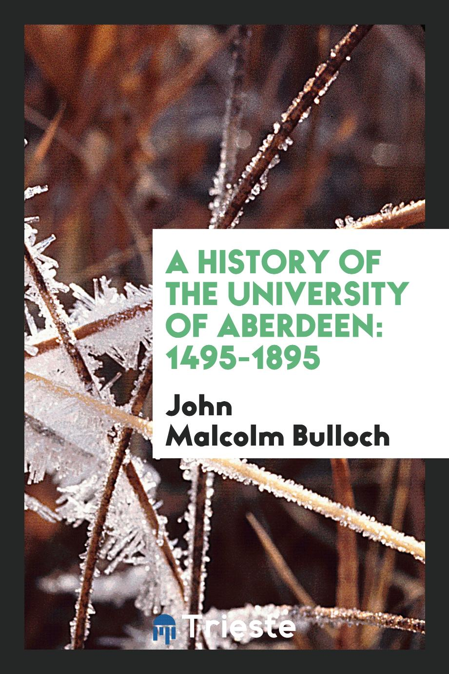 A history of the University of Aberdeen: 1495-1895