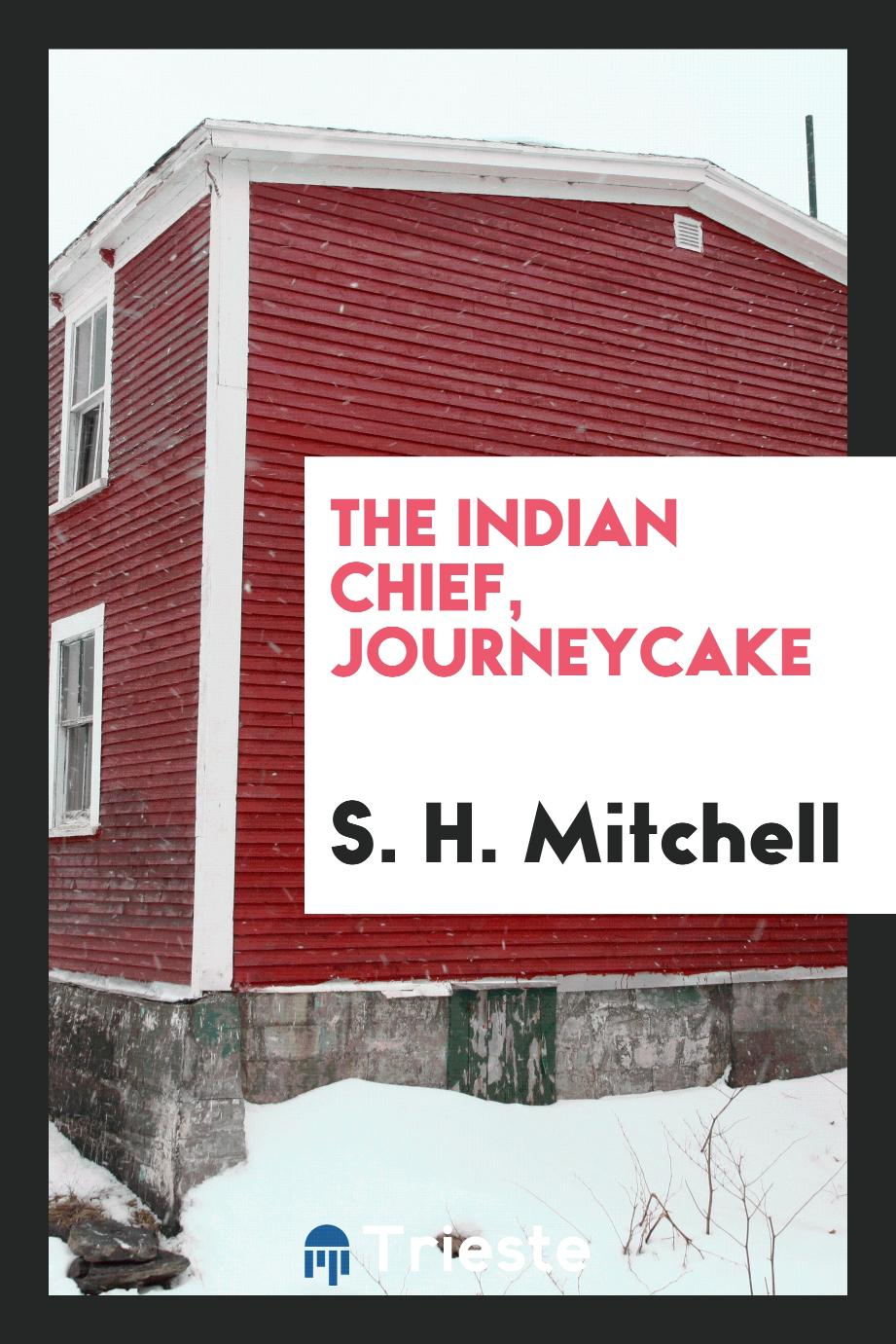 The Indian Chief, Journeycake