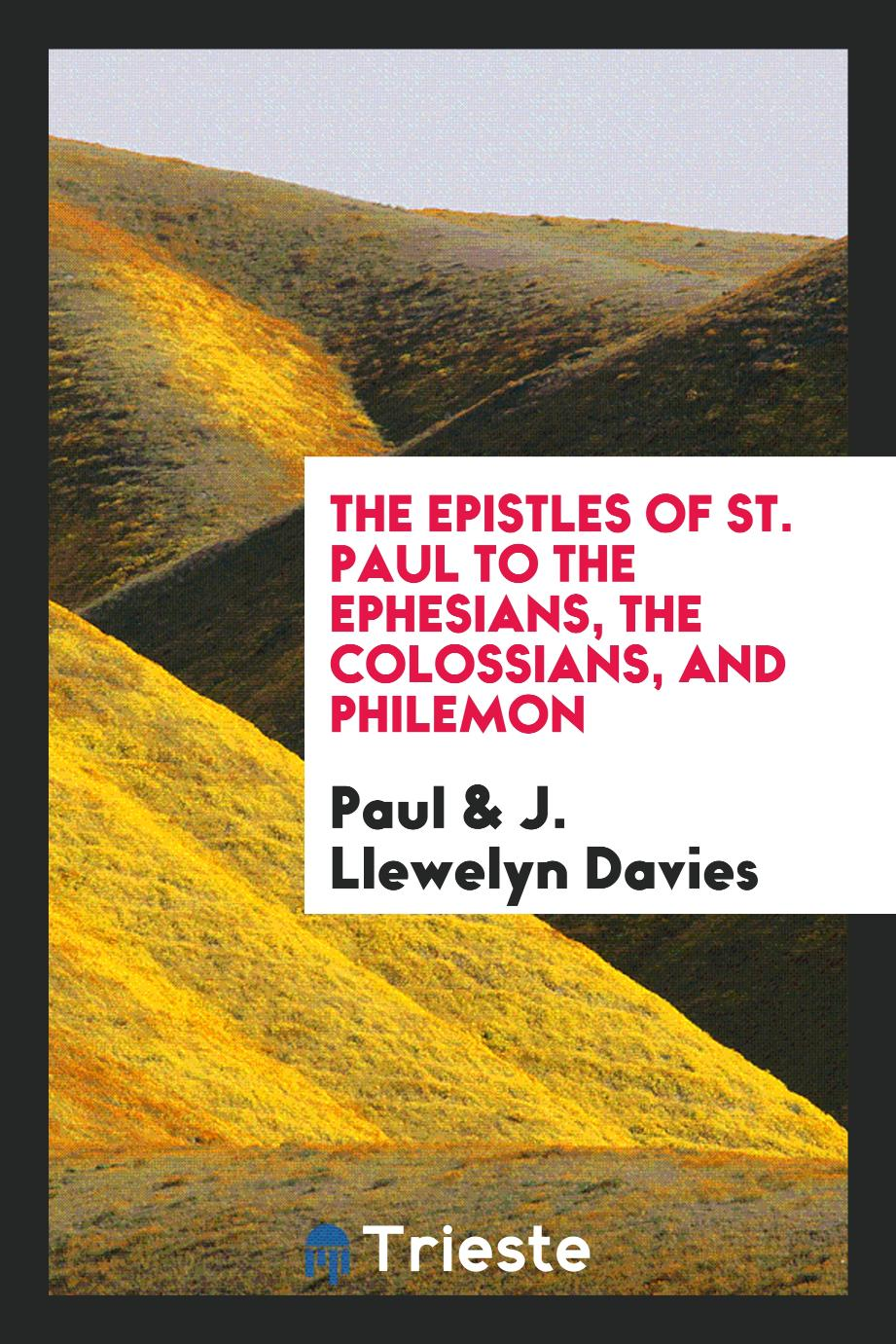 Paul, J. Llewelyn Davies - The Epistles of St. Paul to the Ephesians, the Colossians, and Philemon