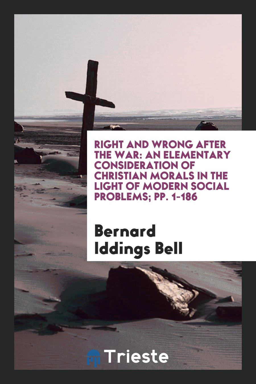 Right and Wrong After the War: An Elementary Consideration of Christian Morals in the Light of Modern Social Problems; pp. 1-186