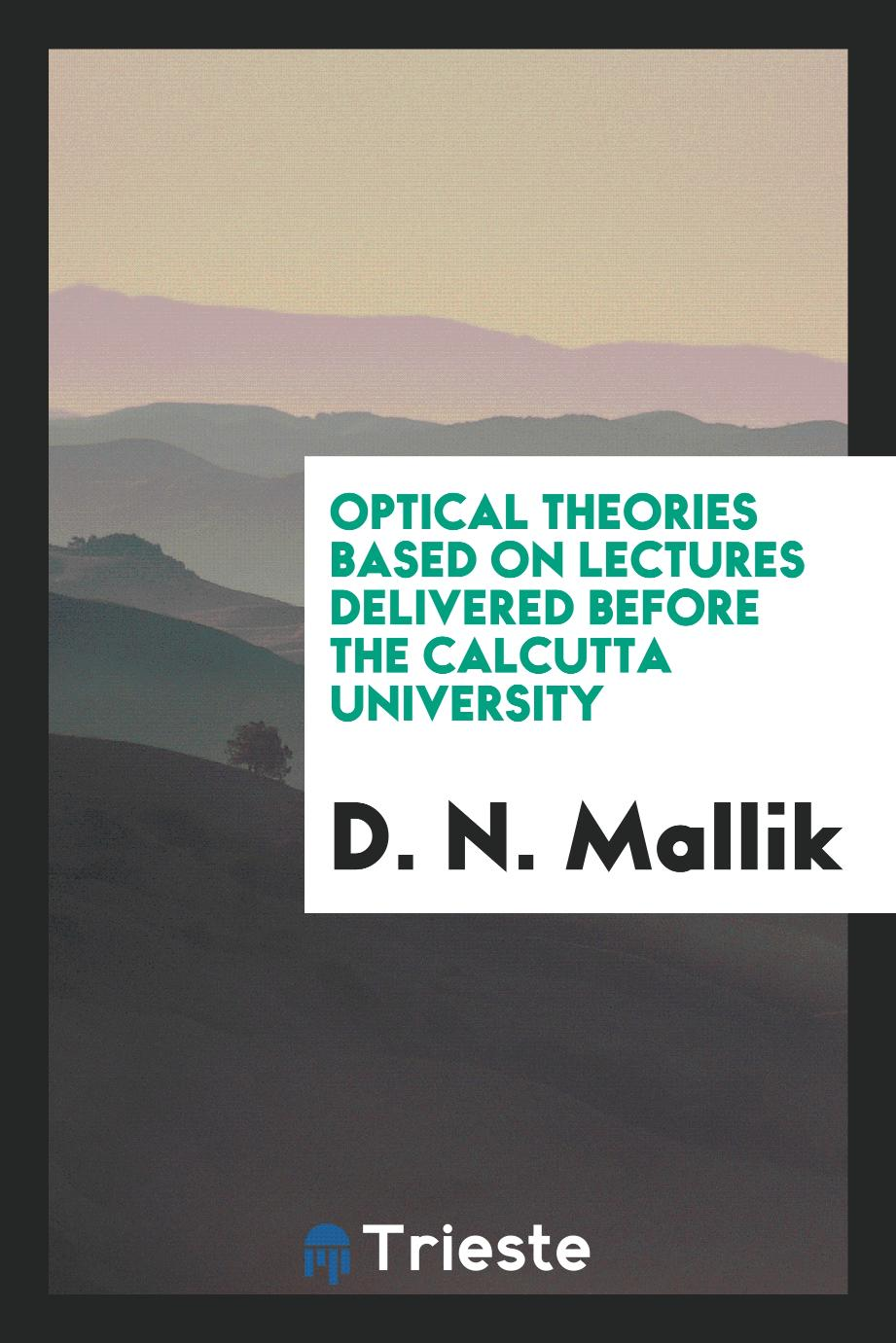 Optical theories based on lectures delivered before the Calcutta University