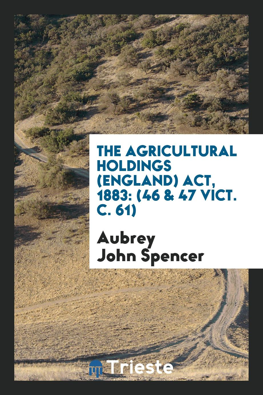 The Agricultural Holdings (England) Act, 1883: (46 & 47 Vict. C. 61)