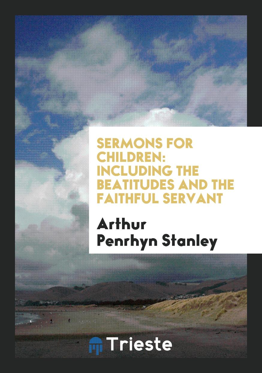 Sermons for Children: Including the Beatitudes and the Faithful Servant