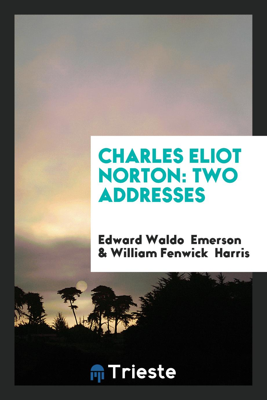 Charles Eliot Norton: Two Addresses