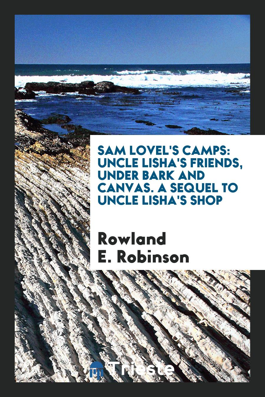 Sam Lovel's Camps: Uncle Lisha's Friends, Under Bark and Canvas. A Sequel to Uncle Lisha's Shop