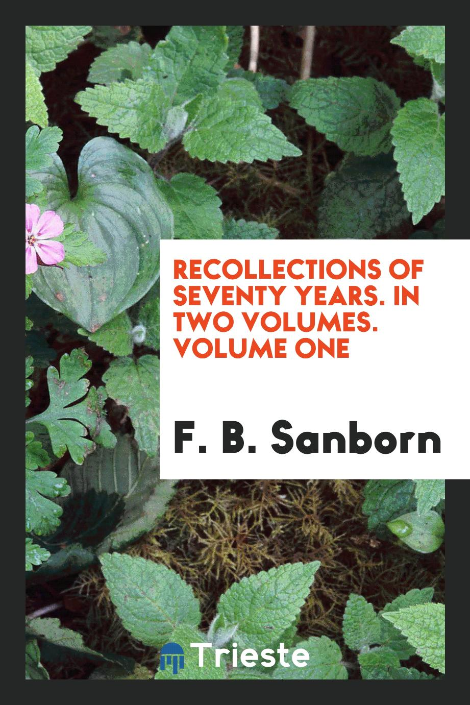 Recollections of seventy years. In two volumes. Volume one