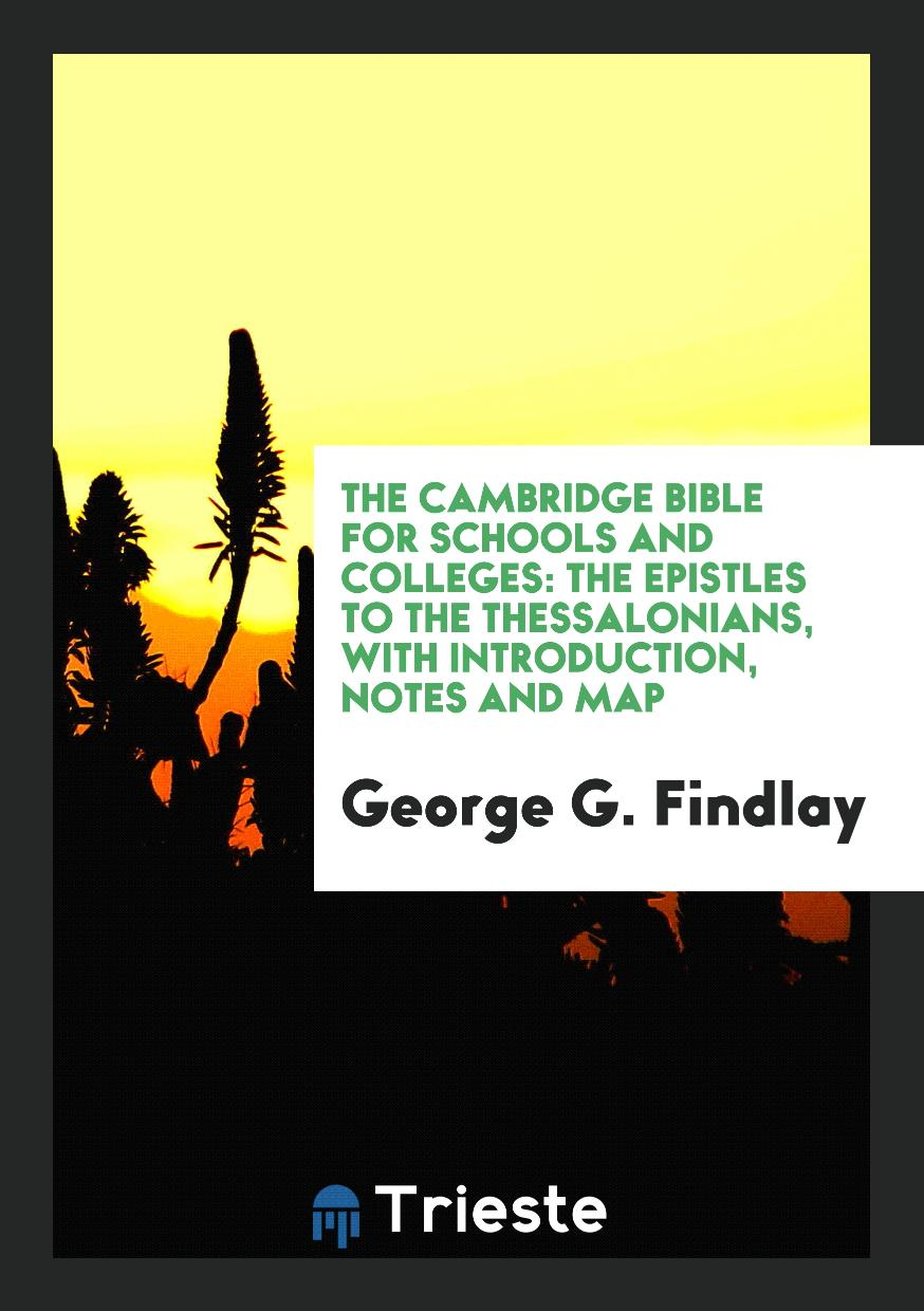 The Cambridge Bible for Schools and Colleges: The Epistles to the Thessalonians, with Introduction, Notes and Map
