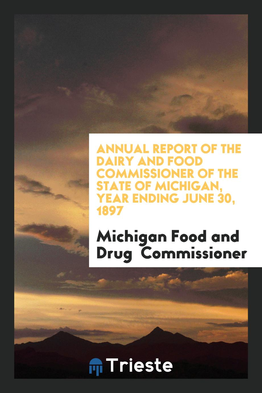 Annual Report of the Dairy and Food Commissioner of the State of Michigan, Year Ending June 30, 1897
