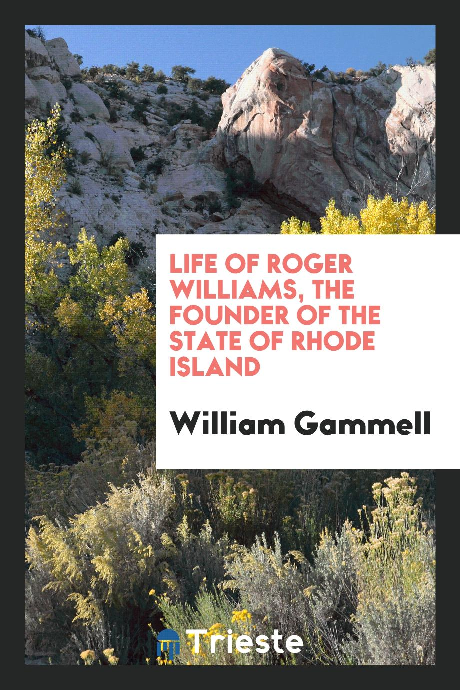 Life of Roger Williams, the Founder of the State of Rhode Island