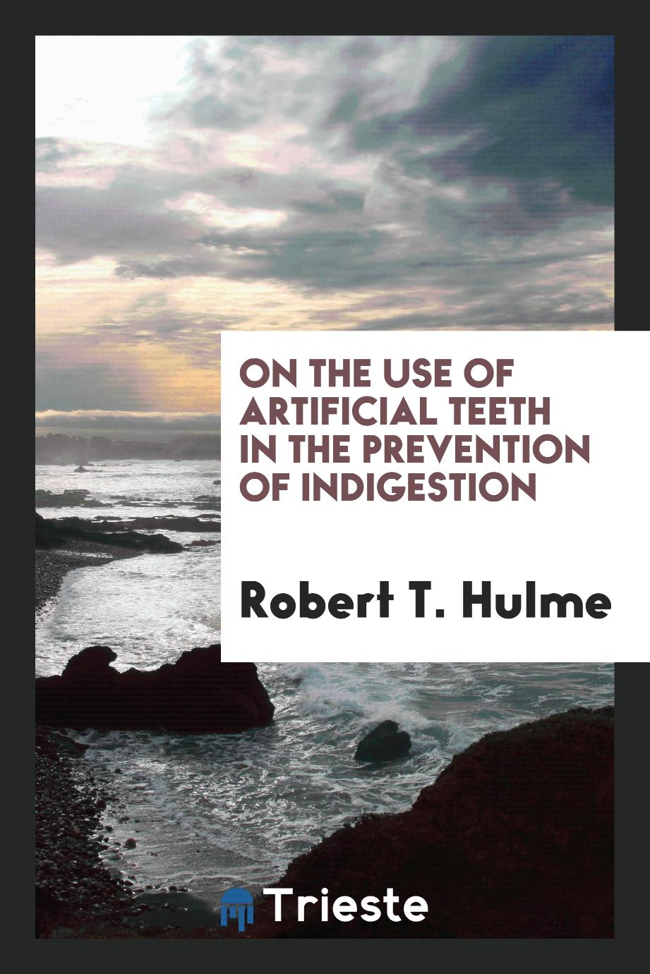 On the Use of Artificial Teeth in the Prevention of Indigestion
