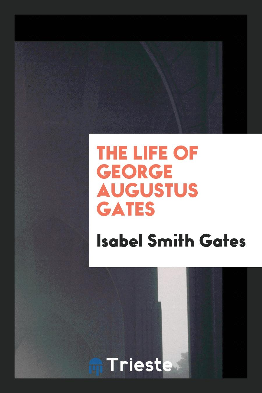 The Life of George Augustus Gates