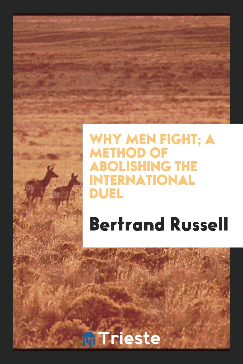 Why men fight; a method of abolishing the international duel