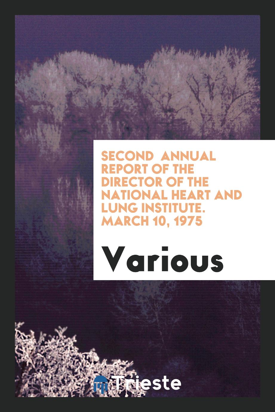 Second annual report of the director of the National Heart and Lung Institute. March 10, 1975