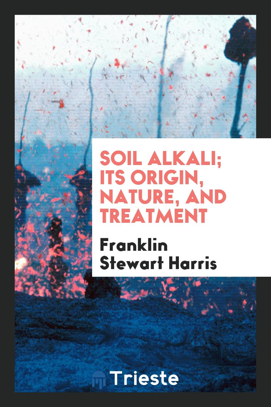 Soil alkali; its origin, nature, and treatment