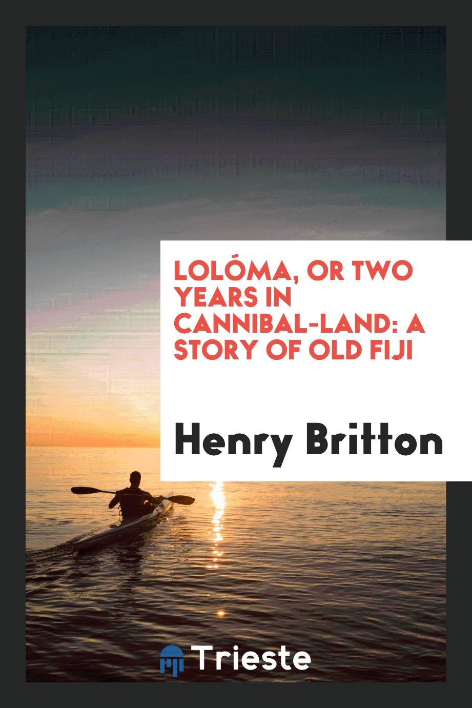 Lolóma, or Two Years in Cannibal-Land: A Story of Old Fiji