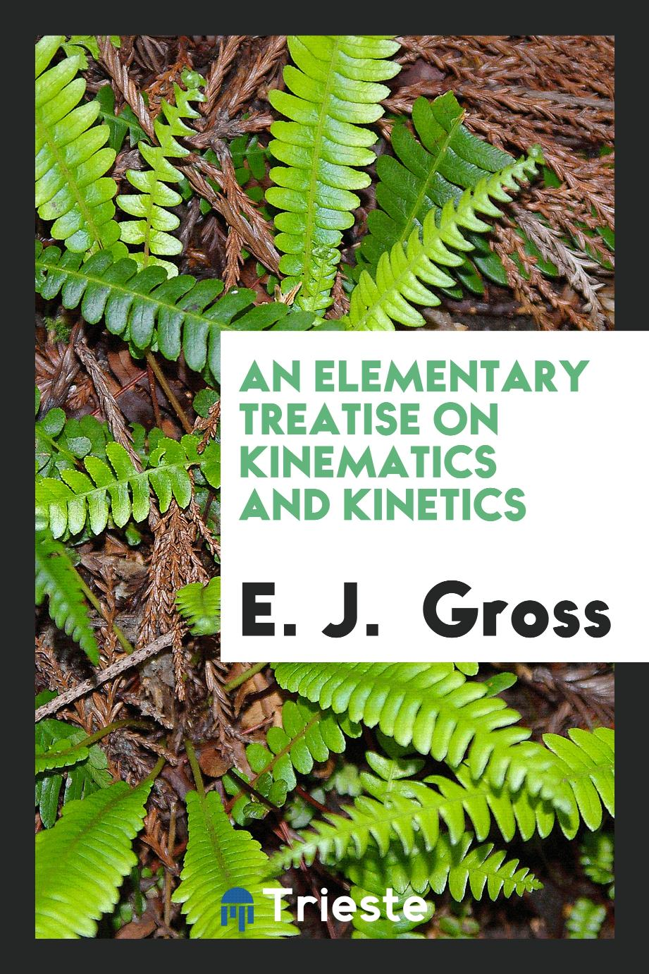 An Elementary Treatise on Kinematics and Kinetics
