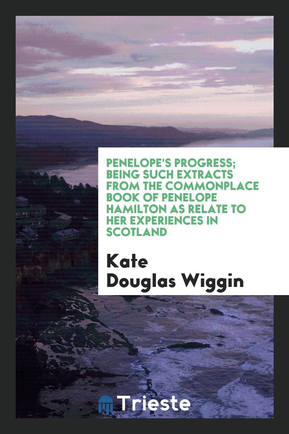 Penelope's progress; being such extracts from the commonplace book of Penelope Hamilton as relate to her experiences in Scotland