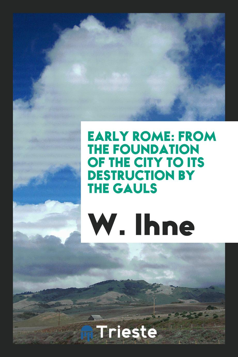 Early Rome: from the foundation of the city to its destruction by the Gauls