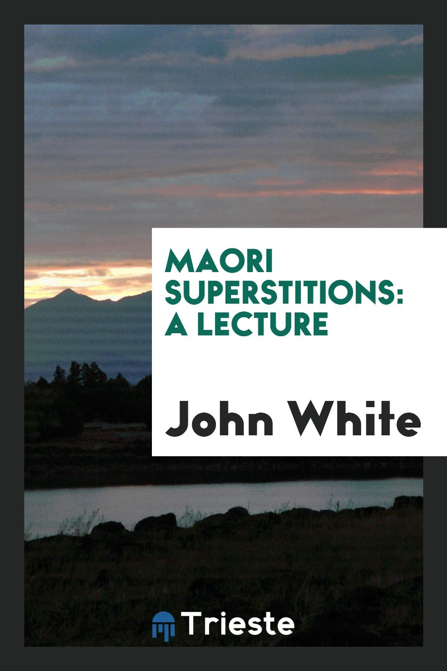Maori Superstitions: A Lecture