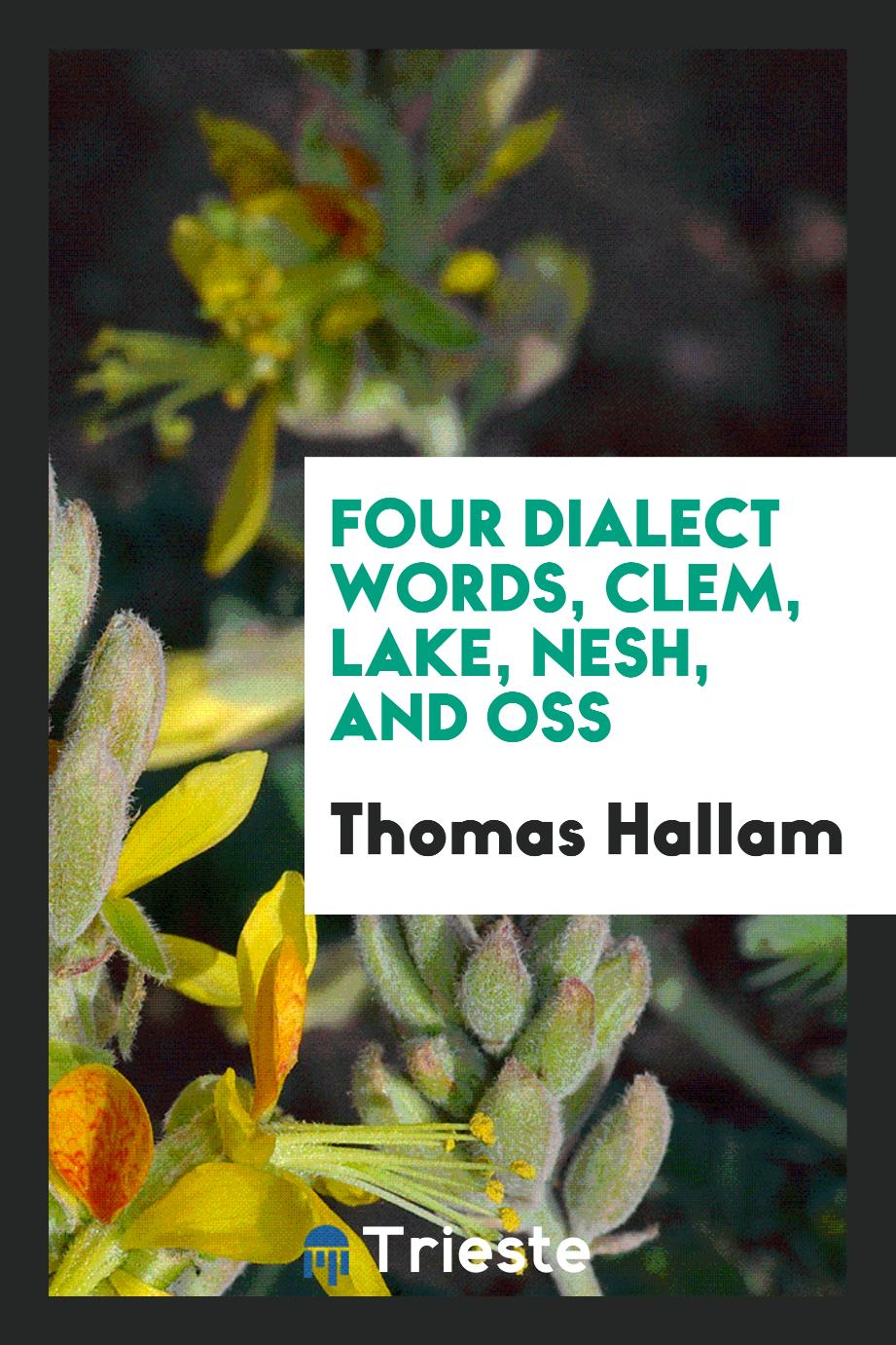 Four dialect words, clem, lake, nesh, and oss