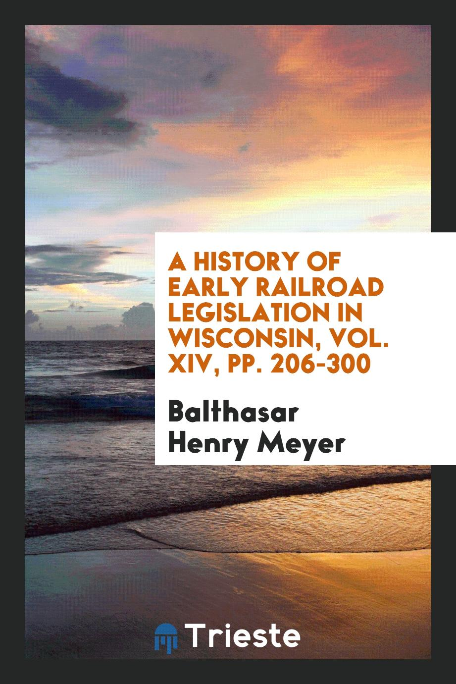 A History of Early Railroad Legislation in Wisconsin, Vol. XIV, pp. 206-300