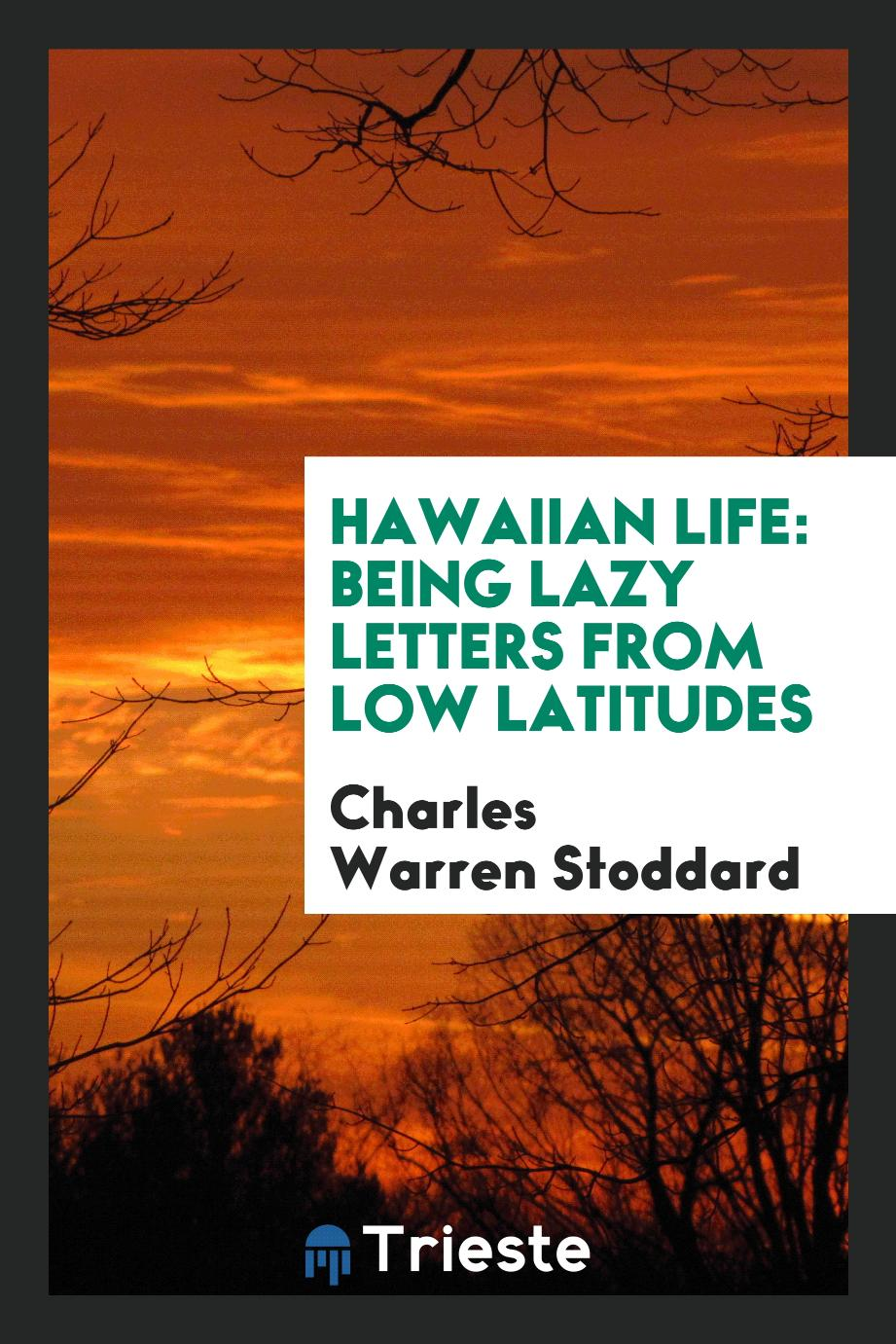Hawaiian Life: Being Lazy Letters from Low Latitudes