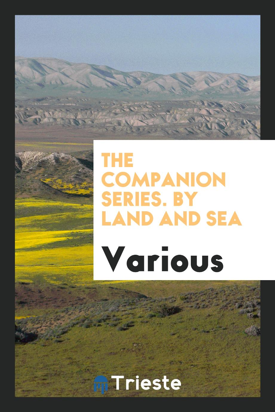 The Companion Series. By Land and Sea