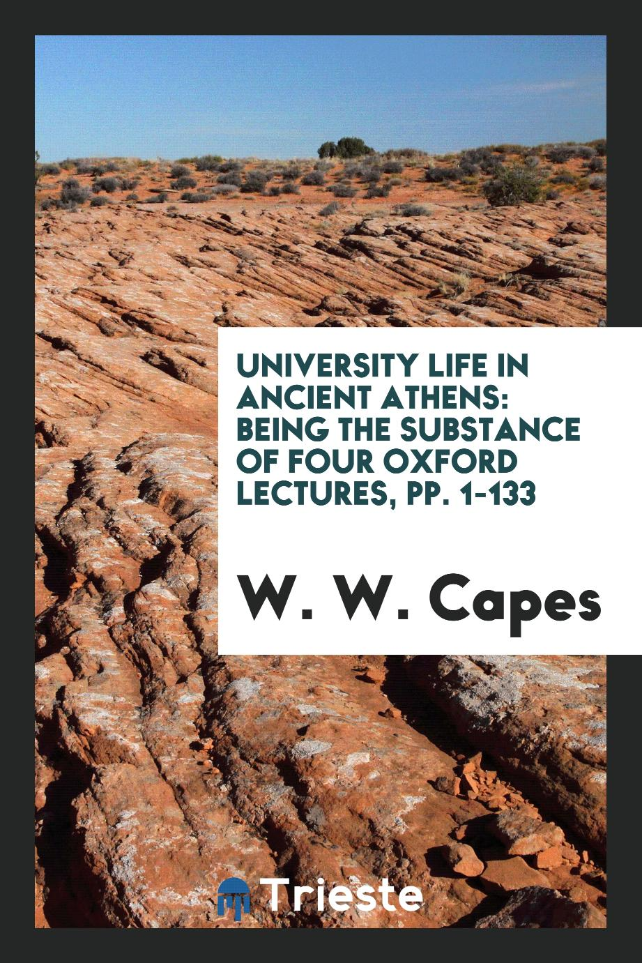 University Life in Ancient Athens: Being the Substance of Four Oxford Lectures, pp. 1-133