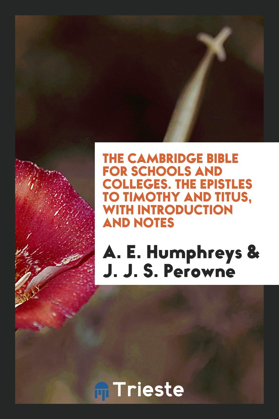 The Cambridge Bible for Schools and Colleges. The Epistles to Timothy and Titus, with Introduction and Notes
