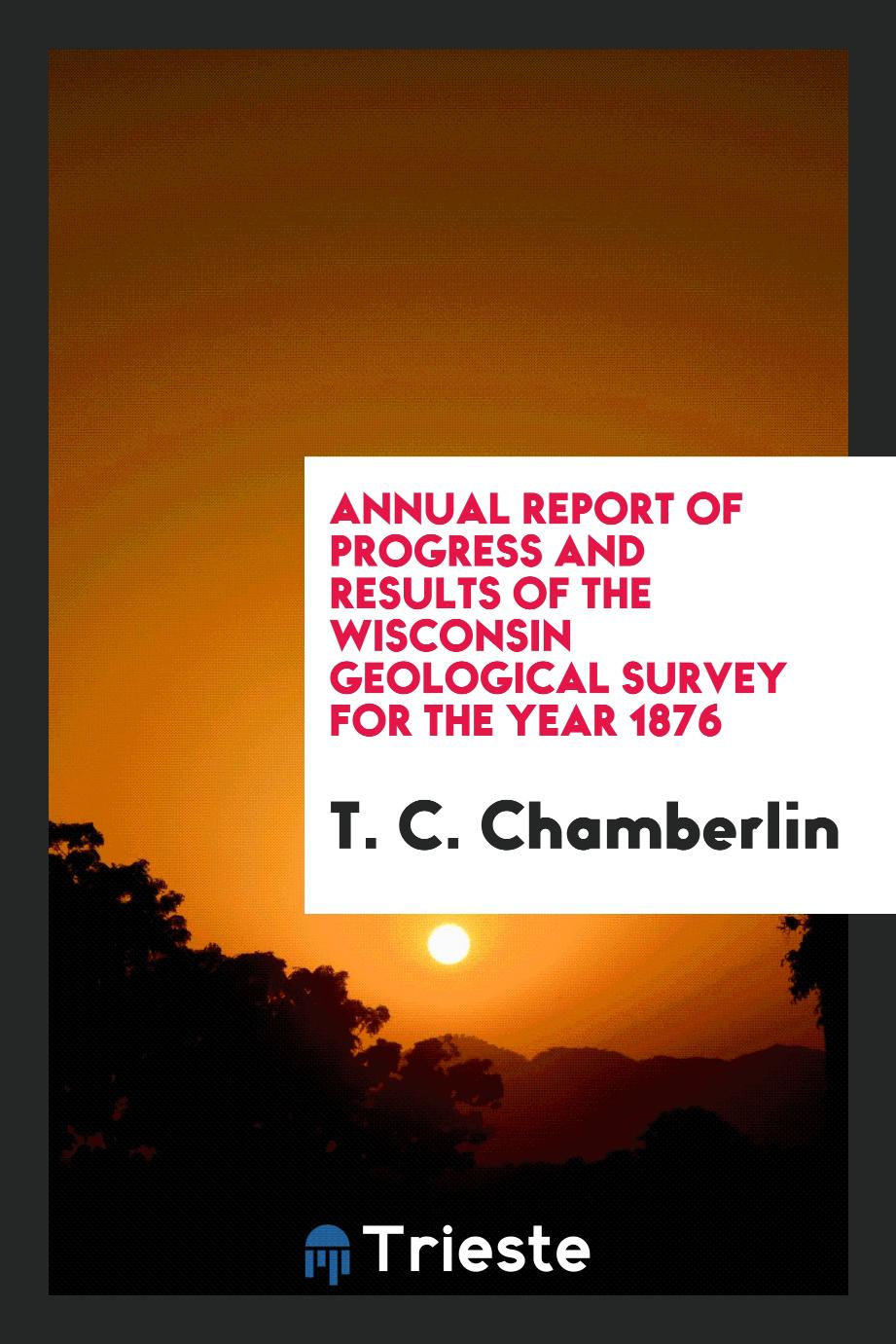 Annual Report of progress and results of the wisconsin geological survey for the year 1876