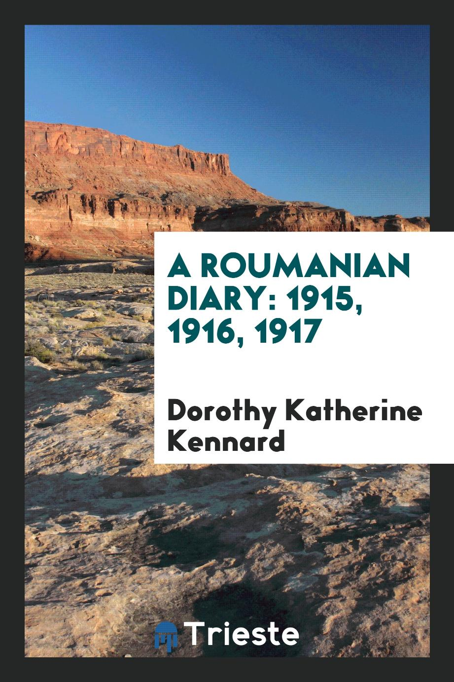 A Roumanian Diary: 1915, 1916, 1917