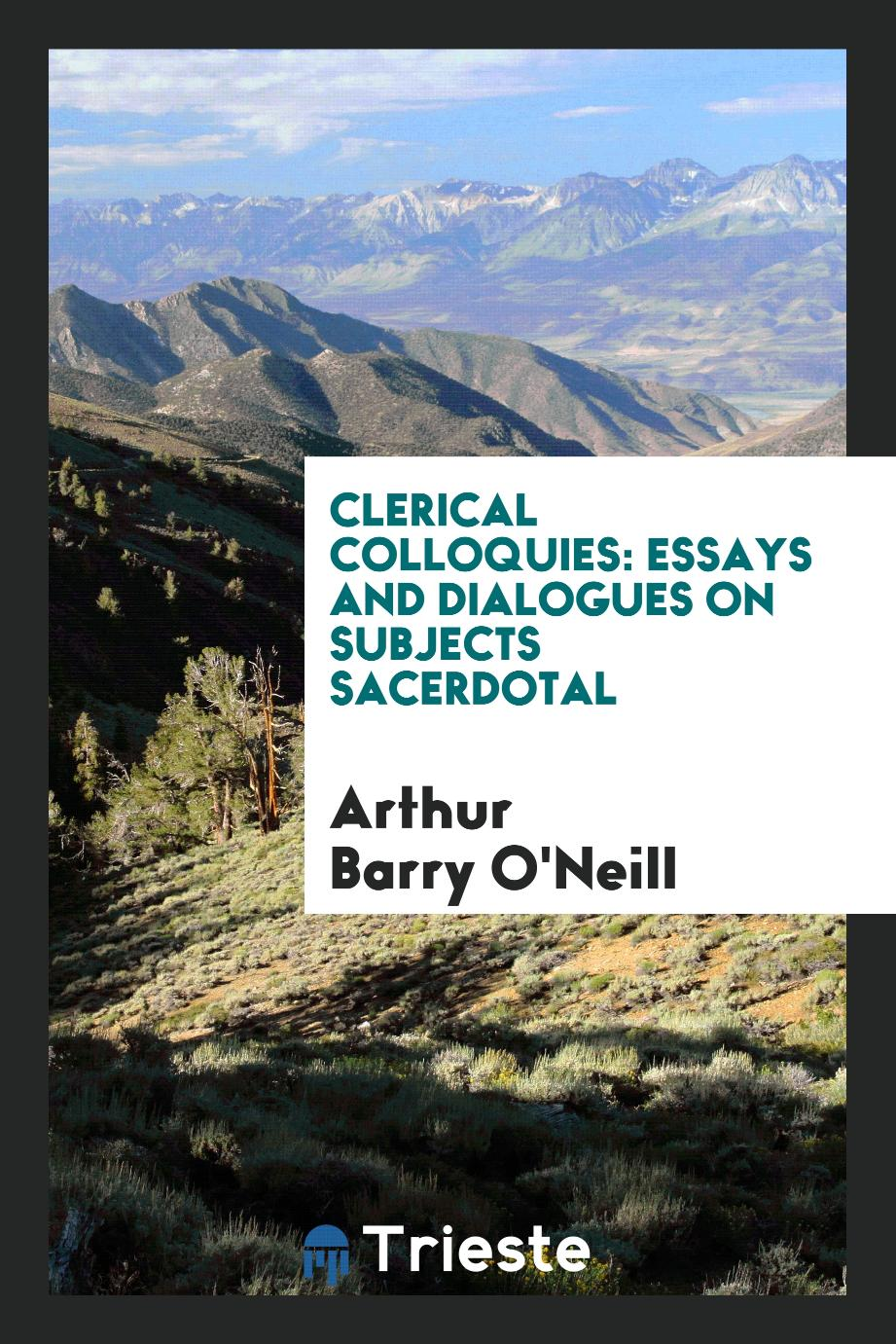 Clerical colloquies: essays and dialogues on subjects sacerdotal