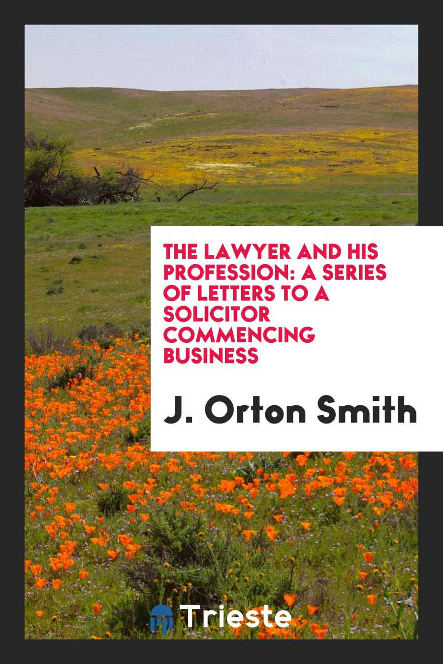 The Lawyer and His Profession: A Series of Letters to a Solicitor Commencing Business