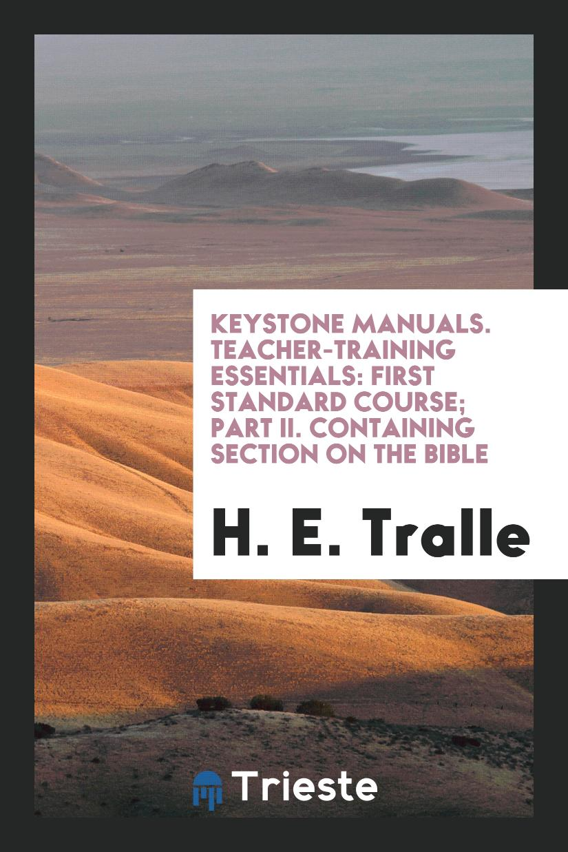 Keystone Manuals. Teacher-Training Essentials: First Standard Course; Part II. Containing Section on the Bible